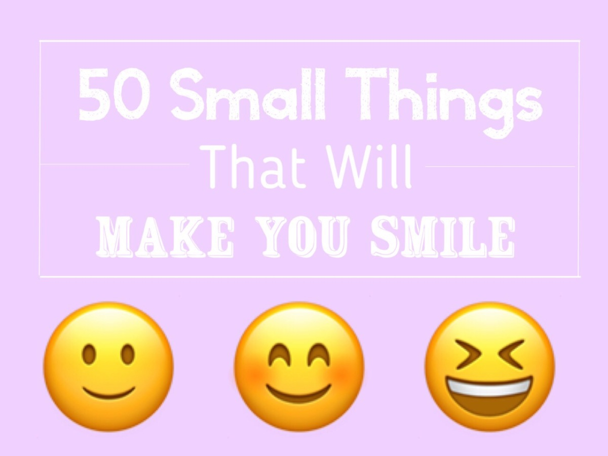 50 Small Things That Make You Smile 😊
